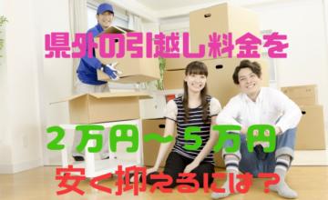 県外の引越し料金を2万円~5万円安く抑えるには?